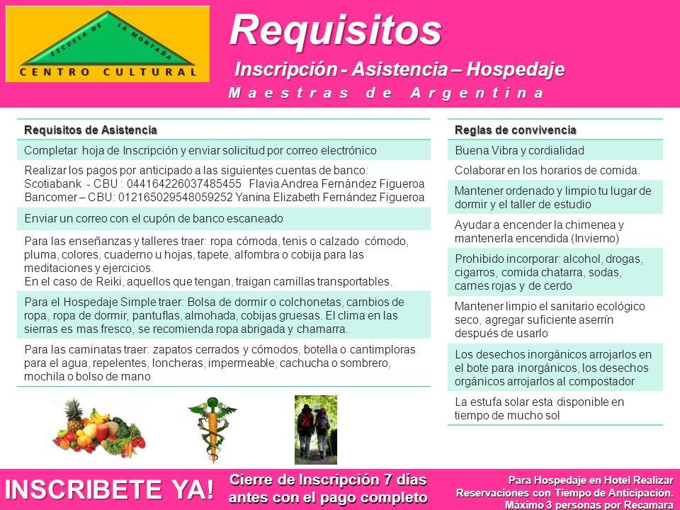 Requisitos Inscripción - Asistencia – Hospedaje Requisitos Inscripción - Asistencia – Hospedaje Requisitos de Asistencia Completar hoja de Inscripción y enviar solicitud por correo electrónico Realizar los pagos por anticipado a las siguientes cuentas de banco: Scotiabank - CBU : 044164226037485455 Flavia Andrea Fernández Figueroa Bancomer – CBU: 012165029548059252 Yanina Elizabeth Fernández Figueroa Enviar un correo con el cupón de banco escaneado Para las enseñanzas y talleres traer: ropa cómoda, tenis o calzado cómodo, pluma, colores, cuaderno u hojas, tapete, alfombra o cobija para las meditaciones y ejercicios.