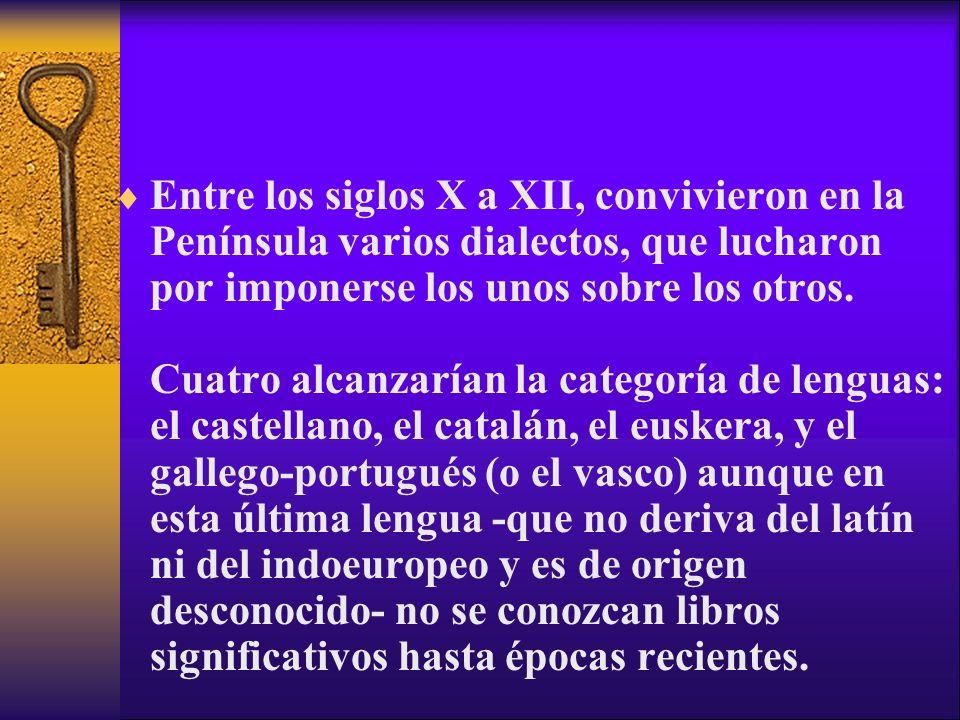 Entre los siglos X a XII, convivieron en la Península varios dialectos, que lucharon por imponerse los unos sobre los otros. Cuatro alcanzarían la cat