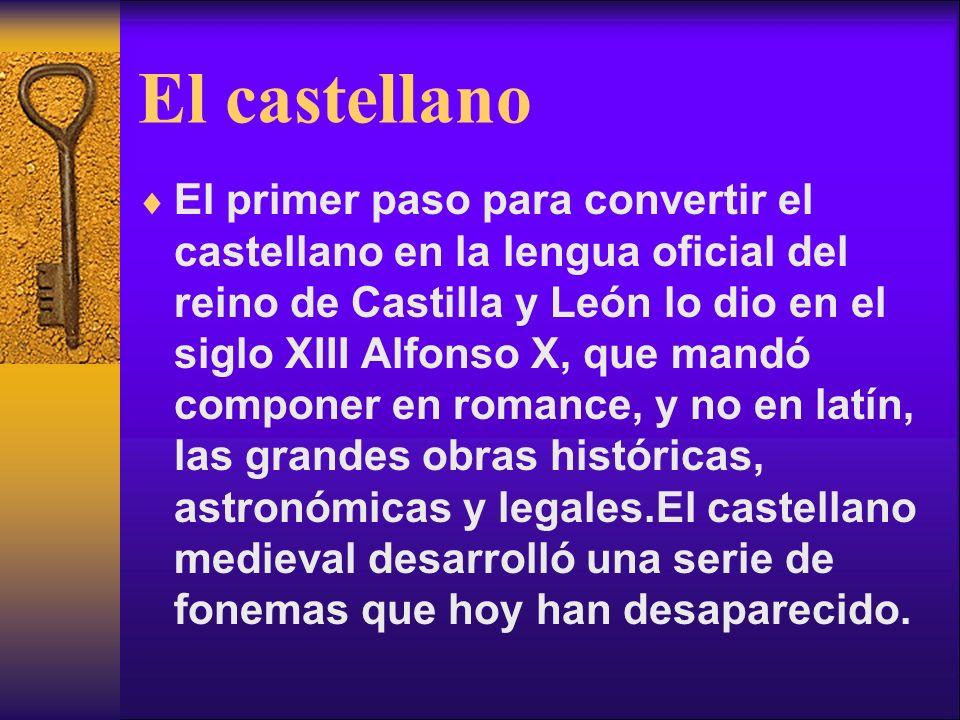 El castellano El primer paso para convertir el castellano en la lengua oficial del reino de Castilla y León lo dio en el siglo XIII Alfonso X, que man