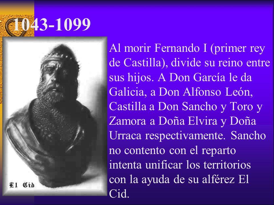 Al morir Fernando I (primer rey de Castilla), divide su reino entre sus hijos. A Don García le da Galicia, a Don Alfonso León, Castilla a Don Sancho y