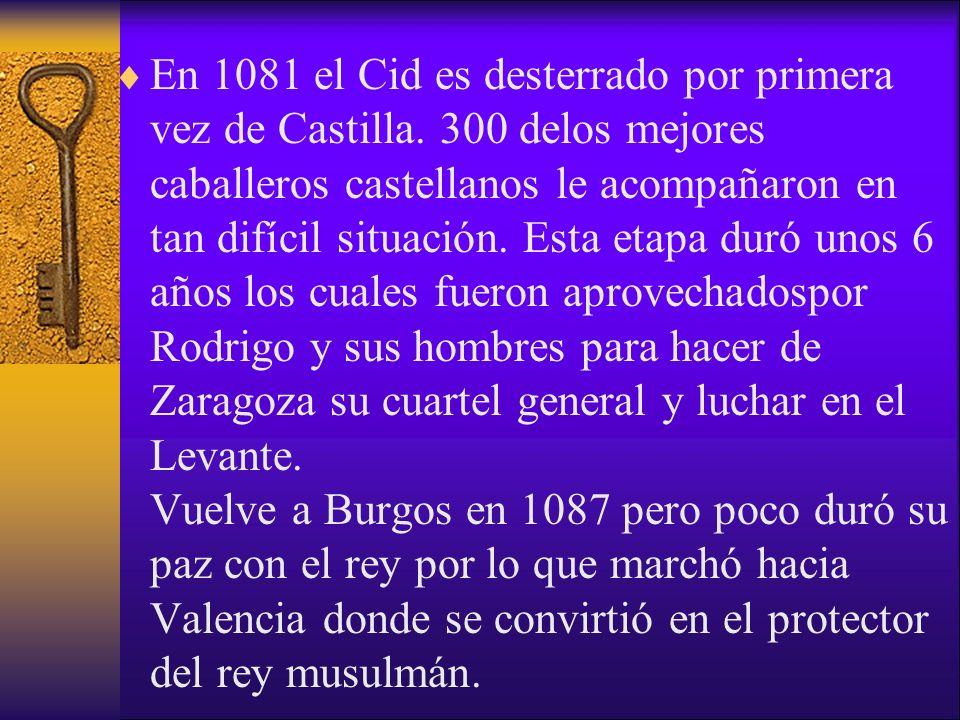 En 1081 el Cid es desterrado por primera vez de Castilla. 300 delos mejores caballeros castellanos le acompañaron en tan difícil situación. Esta etapa