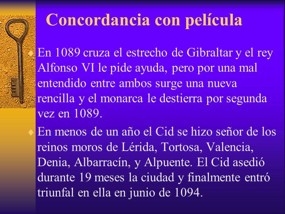 Concordancia con película En 1089 cruza el estrecho de Gibraltar y el rey Alfonso VI le pide ayuda, pero por una mal entendido entre ambos surge una n