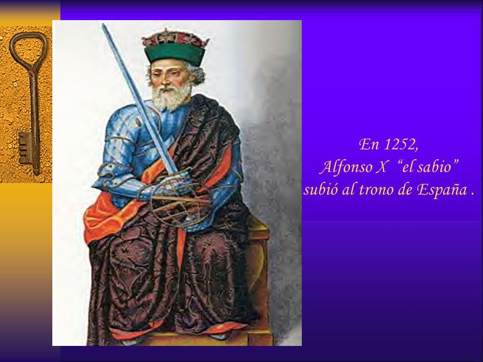En 1252, Alfonso X el sabio subió al trono de España.
