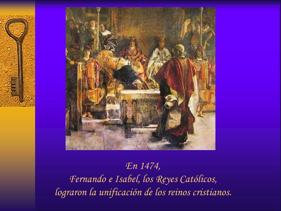 En 1474, Fernando e Isabel, los Reyes Católicos, lograron la unificación de los reinos cristianos.