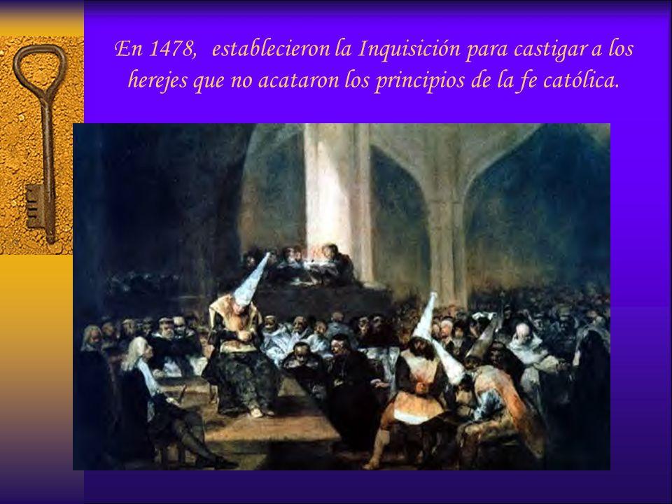 En 1478, establecieron la Inquisición para castigar a los herejes que no acataron los principios de la fe católica.