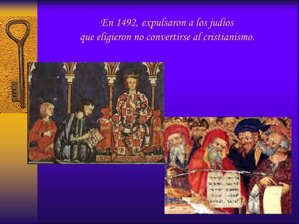 En 1492, expulsaron a los judíos que eligieron no convertirse al cristianismo.