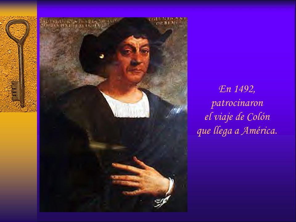 En 1492, patrocinaron el viaje de Colón que llega a América.