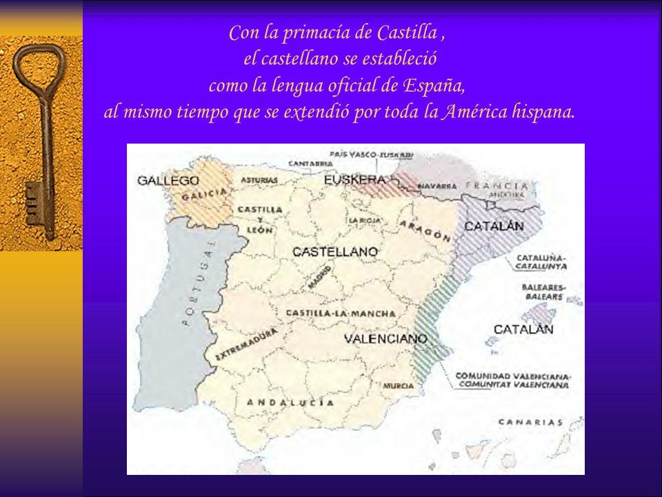 Con la primacía de Castilla, el castellano se estableció como la lengua oficial de España, al mismo tiempo que se extendió por toda la América hispana