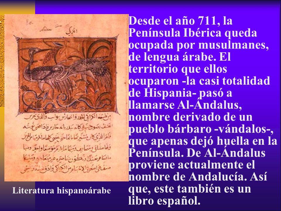 Desde el año 711, la Península Ibérica queda ocupada por musulmanes, de lengua árabe. El territorio que ellos ocuparon -la casi totalidad de Hispania-