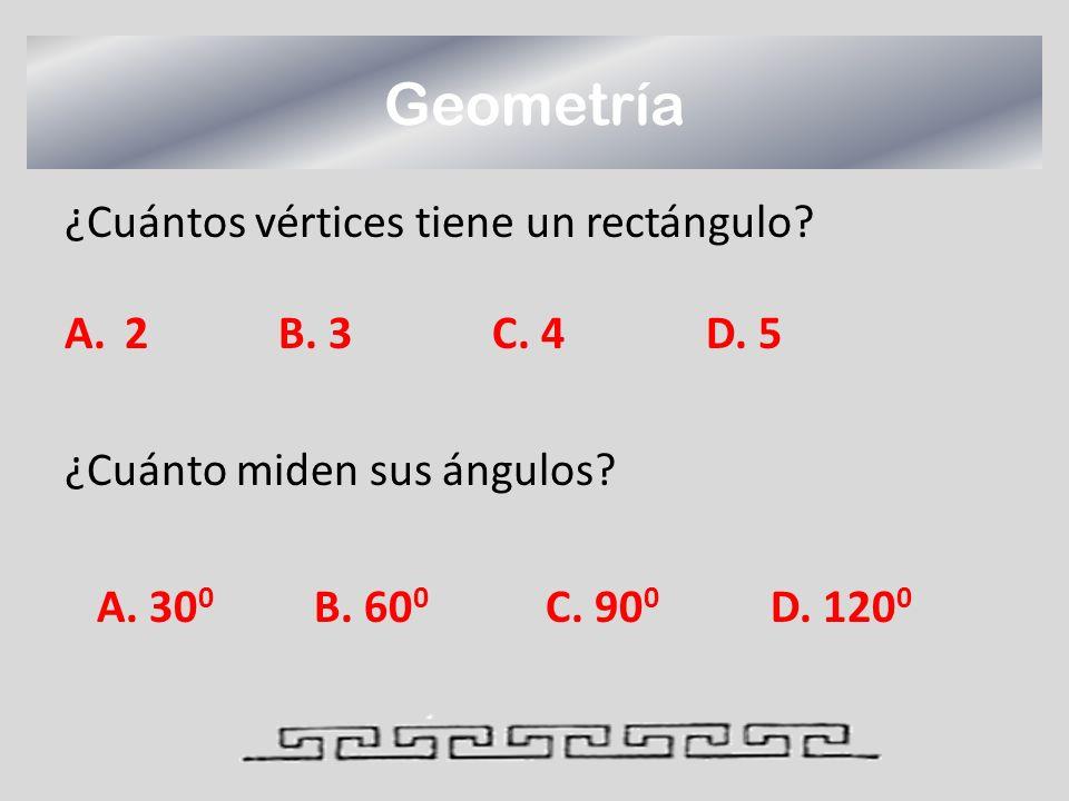 Geometría ¿Cuántos vértices tiene un rectángulo? A.2B. 3C. 4D. 5 ¿Cuánto miden sus ángulos? A. 30 0 B. 60 0 C. 90 0 D. 120 0