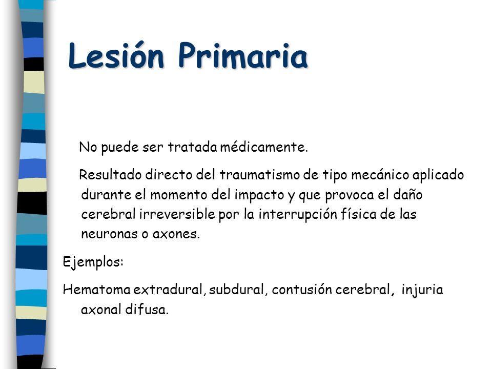 Lesión Primaria No puede ser tratada médicamente. Resultado directo del traumatismo de tipo mecánico aplicado durante el momento del impacto y que pro