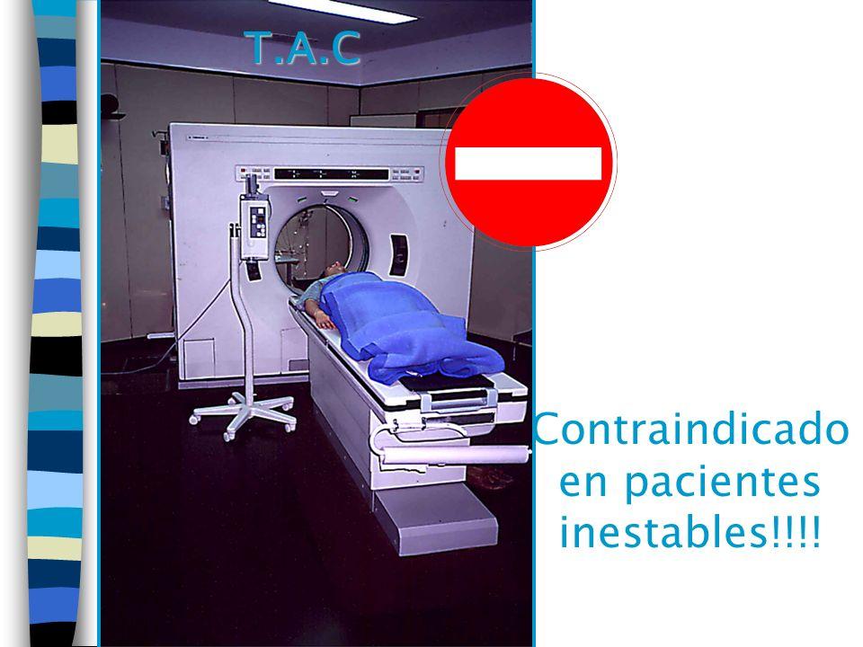 Contraindicado en pacientes inestables!!!! T.A.C