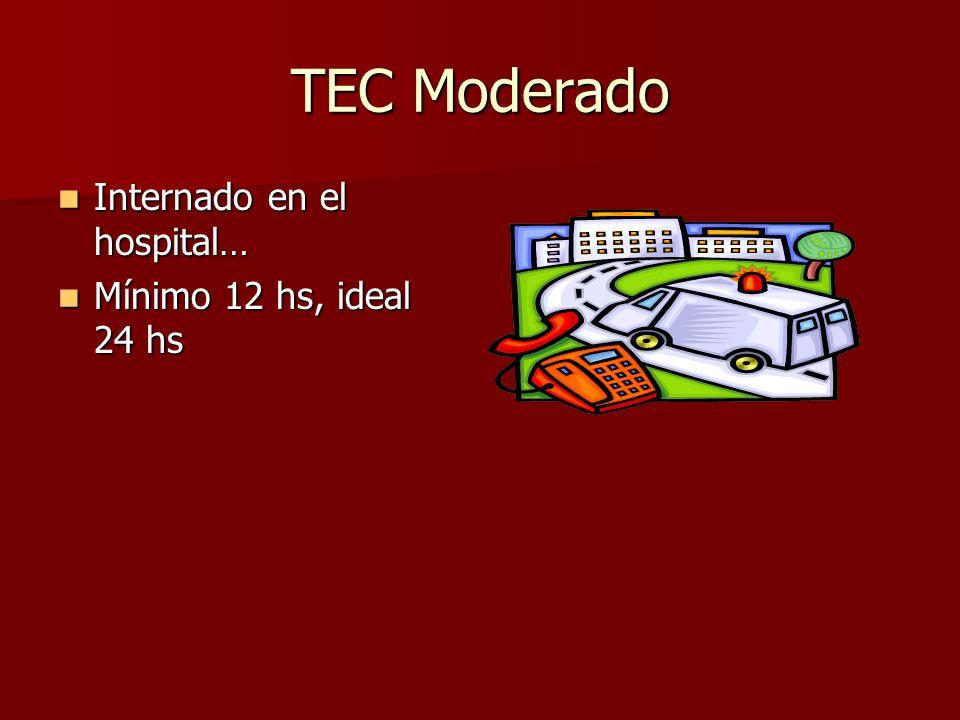 TEC Moderado Internado en el hospital… Internado en el hospital… Mínimo 12 hs, ideal 24 hs Mínimo 12 hs, ideal 24 hs