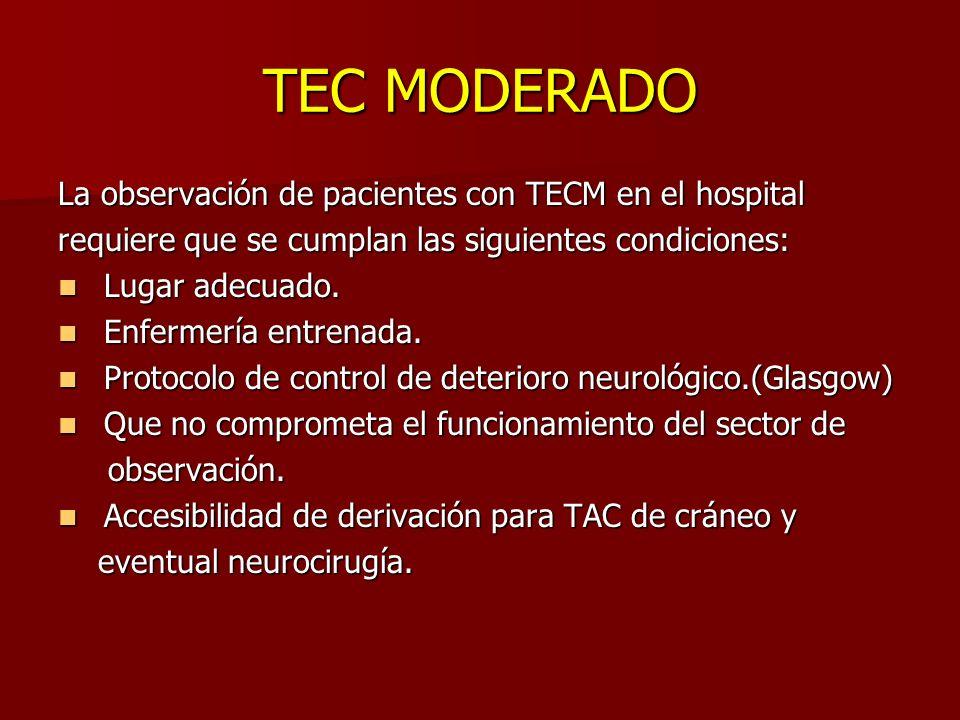 TEC MODERADO La observación de pacientes con TECM en el hospital requiere que se cumplan las siguientes condiciones: Lugar adecuado. Lugar adecuado. E
