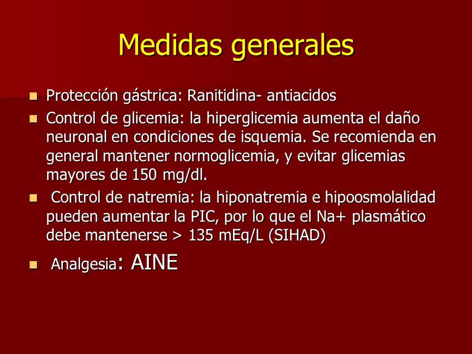 Medidas generales Protección gástrica: Ranitidina- antiacidos Protección gástrica: Ranitidina- antiacidos Control de glicemia: la hiperglicemia aument