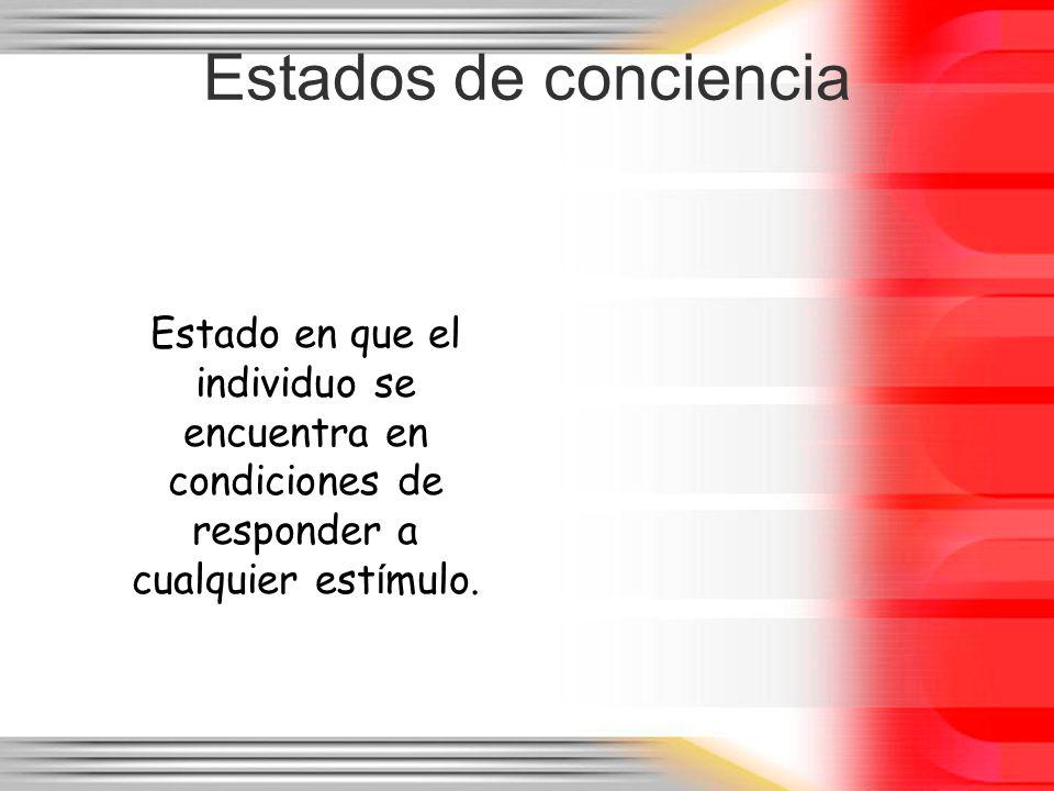 Estados de conciencia Estado en que el individuo se encuentra en condiciones de responder a cualquier est í mulo.