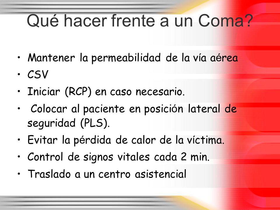 Qué hacer frente a un Coma? Mantener la permeabilidad de la v í a a é rea CSV Iniciar (RCP) en caso necesario. Colocar al paciente en posici ó n later