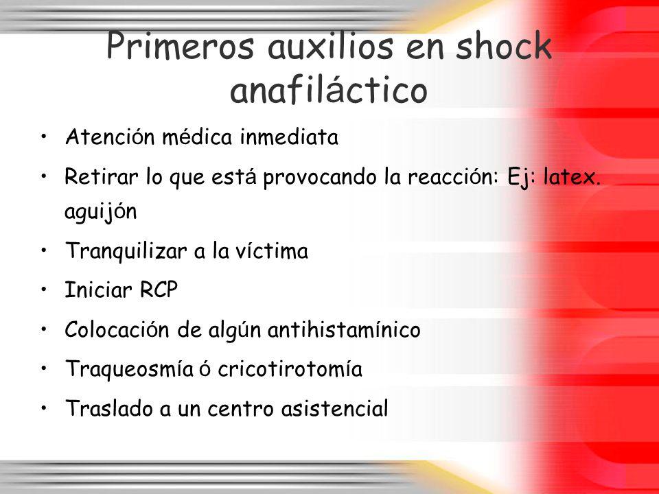 Primeros auxilios en shock anafil á ctico Atenci ó n m é dica inmediata Retirar lo que est á provocando la reacci ó n: Ej: latex. aguij ó n Tranquiliz