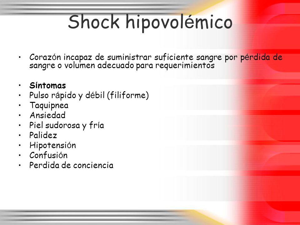 Shock hipovol é mico Coraz ó n incapaz de suministrar suficiente sangre por p é rdida de sangre o volumen adecuado para requerimientos S í ntomas Puls