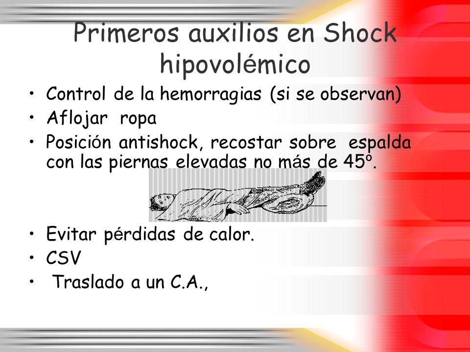 Primeros auxilios en Shock hipovol é mico Control de la hemorragias (si se observan) Aflojar ropa Posici ó n antishock, recostar sobre espalda con las
