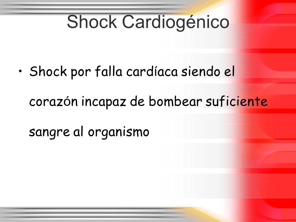 Shock Cardiogénico Shock por falla card í aca siendo el coraz ó n incapaz de bombear suficiente sangre al organismo
