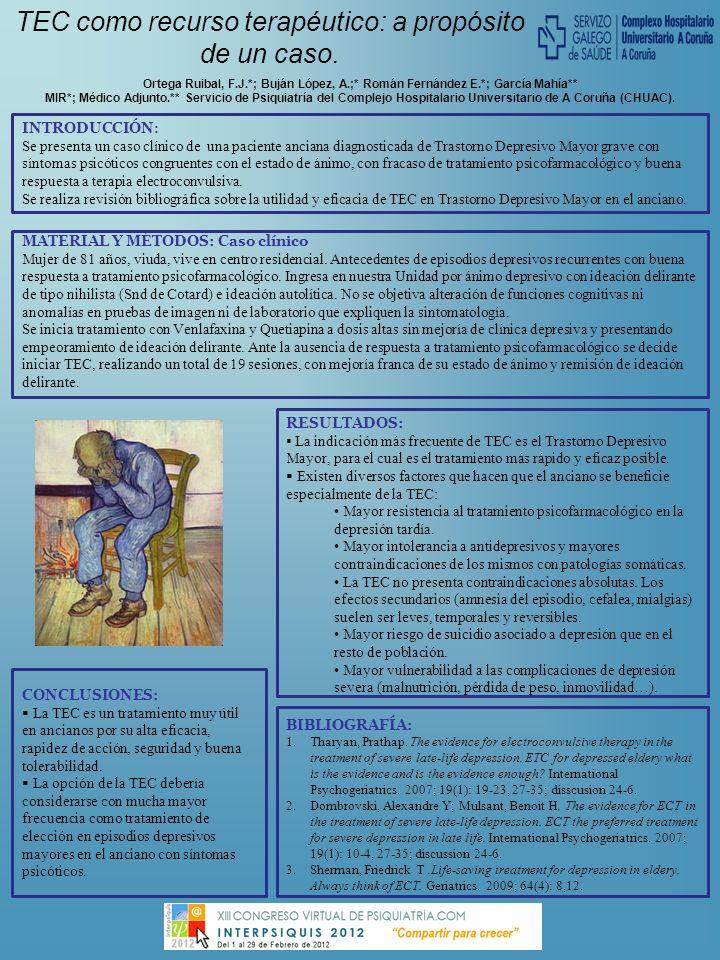 TEC como recurso terapéutico: a propósito de un caso. Ortega Ruibal, F.J.*; Buján López, A.;* Román Fernández E.*; García Mahía** MIR*; Médico Adjunto