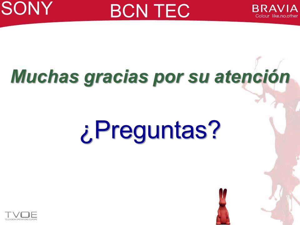BCN TEC SONY Muchas gracias por su atención ¿Preguntas?