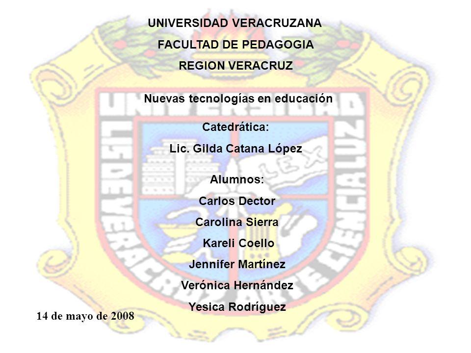 UNIVERSIDAD VERACRUZANA FACULTAD DE PEDAGOGIA REGION VERACRUZ Nuevas tecnologías en educación Catedrática: Lic. Gilda Catana López Alumnos: Carlos Dec