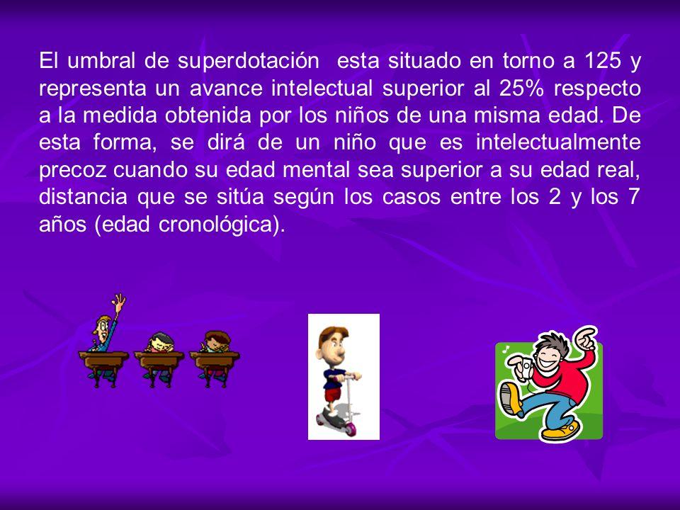 El umbral de superdotación esta situado en torno a 125 y representa un avance intelectual superior al 25% respecto a la medida obtenida por los niños