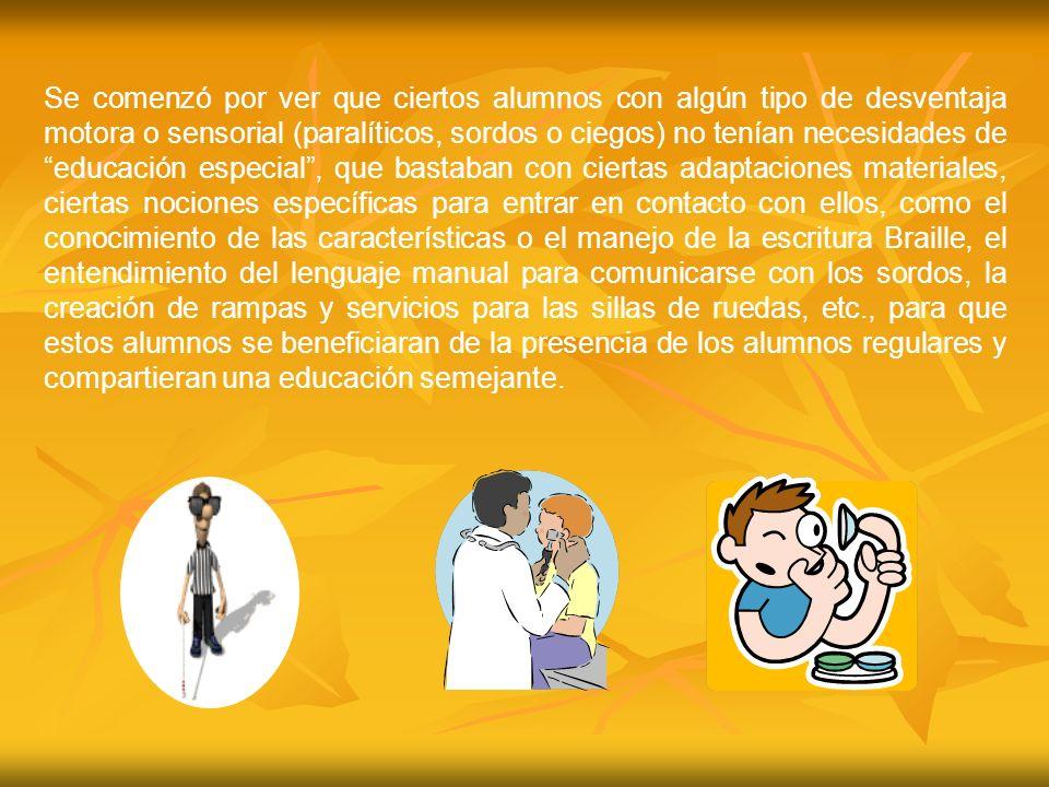 Se comenzó por ver que ciertos alumnos con algún tipo de desventaja motora o sensorial (paralíticos, sordos o ciegos) no tenían necesidades de educaci