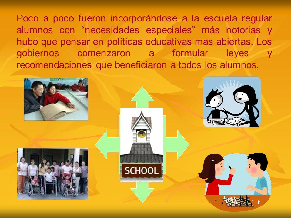 Poco a poco fueron incorporándose a la escuela regular alumnos con necesidades especiales más notorias y hubo que pensar en políticas educativas mas a