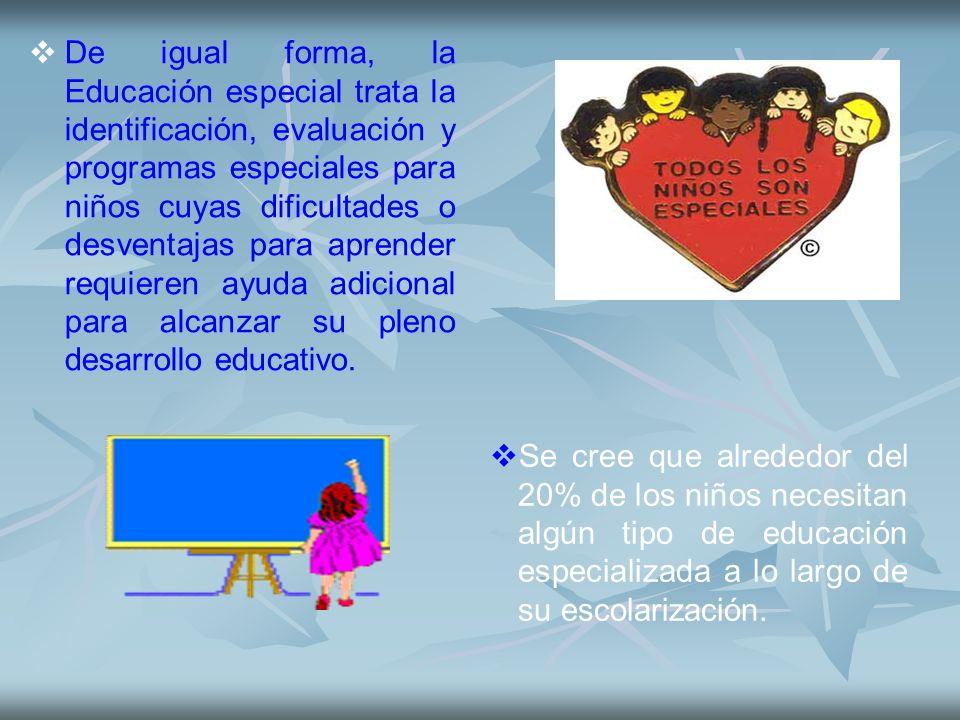 De igual forma, la Educación especial trata la identificación, evaluación y programas especiales para niños cuyas dificultades o desventajas para apre