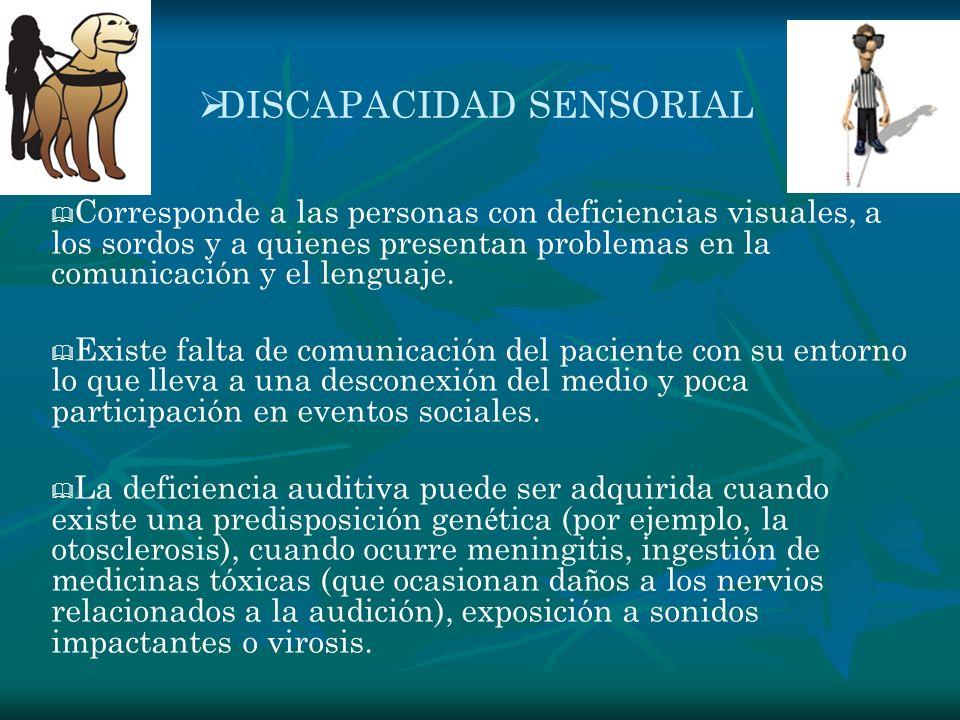 DISCAPACIDAD SENSORIAL Corresponde a las personas con deficiencias visuales, a los sordos y a quienes presentan problemas en la comunicaci ó n y el le