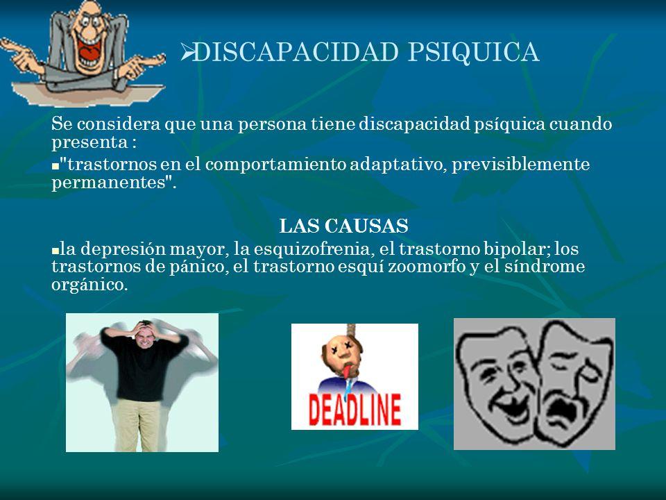 DISCAPACIDAD PSIQUICA Se considera que una persona tiene discapacidad ps í quica cuando presenta :
