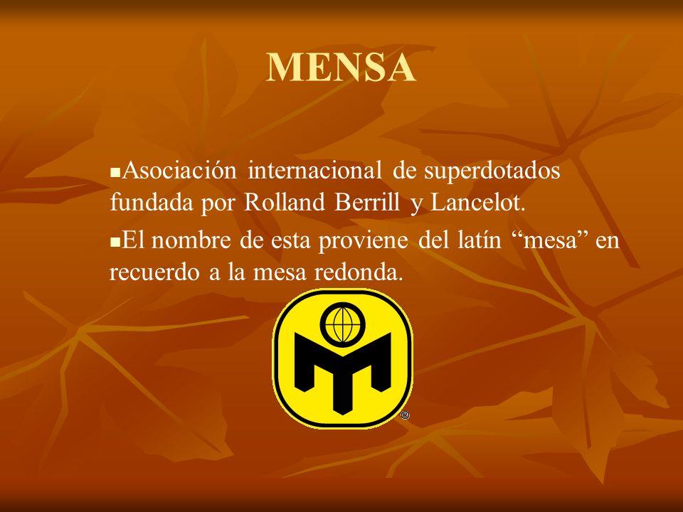 MENSA Asociación internacional de superdotados fundada por Rolland Berrill y Lancelot. El nombre de esta proviene del latín mesa en recuerdo a la mesa