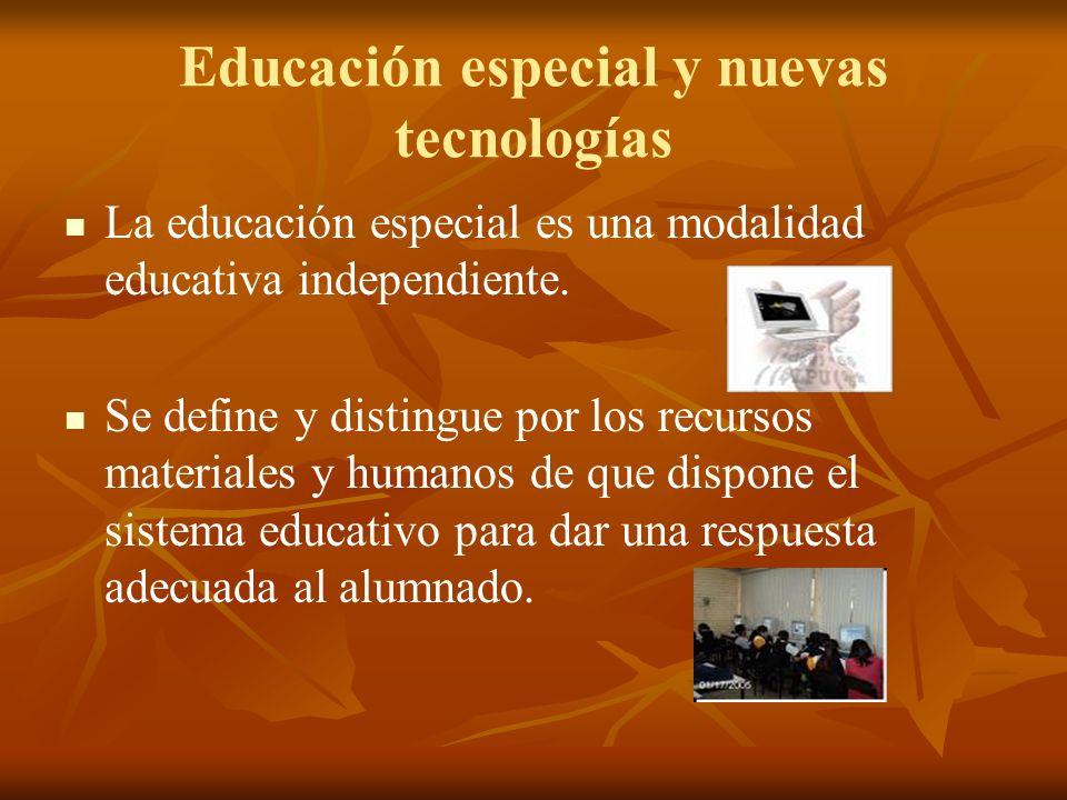 Educación especial y nuevas tecnologías La educación especial es una modalidad educativa independiente. Se define y distingue por los recursos materia