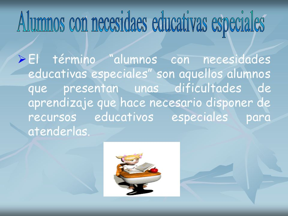 El término alumnos con necesidades educativas especiales son aquellos alumnos que presentan unas dificultades de aprendizaje que hace necesario dispon