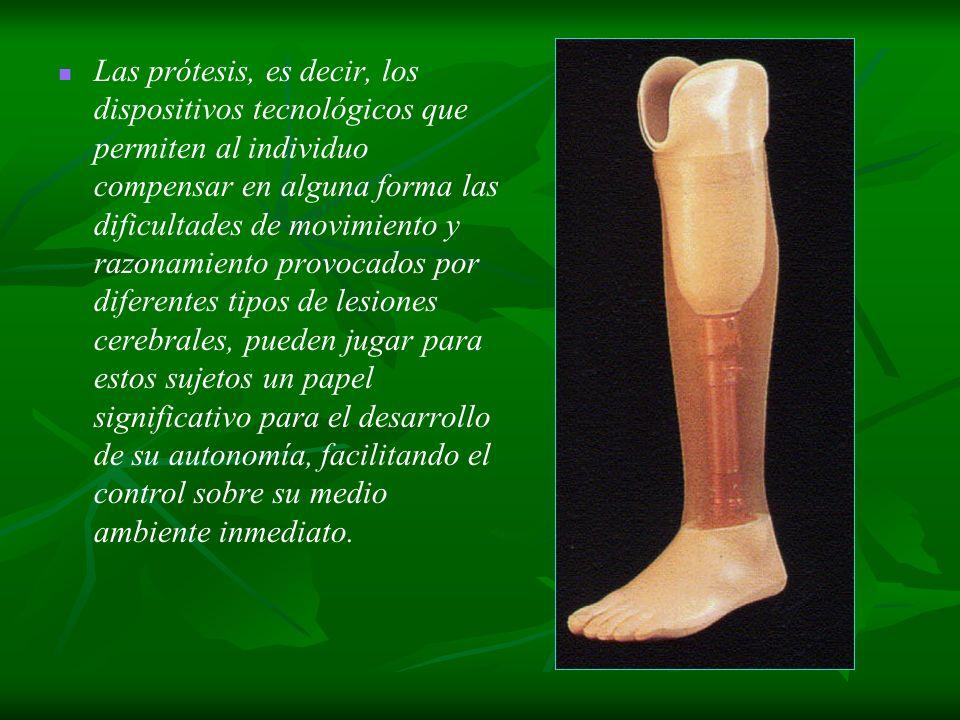 Las prótesis, es decir, los dispositivos tecnológicos que permiten al individuo compensar en alguna forma las dificultades de movimiento y razonamient