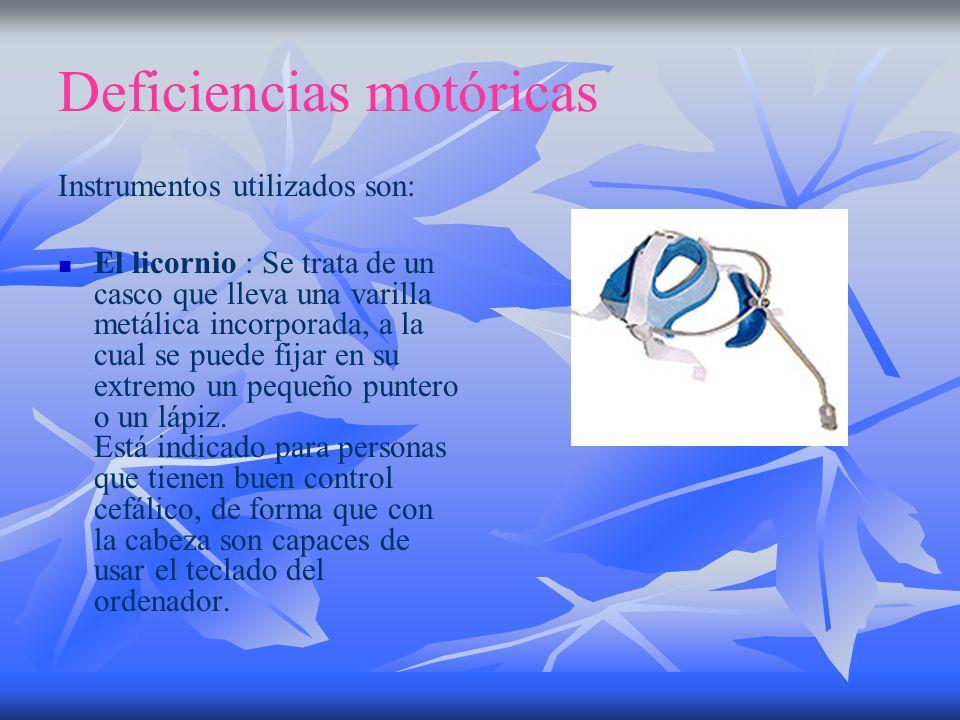 Deficiencias motóricas Instrumentos utilizados son: El licornio : Se trata de un casco que lleva una varilla metálica incorporada, a la cual se puede