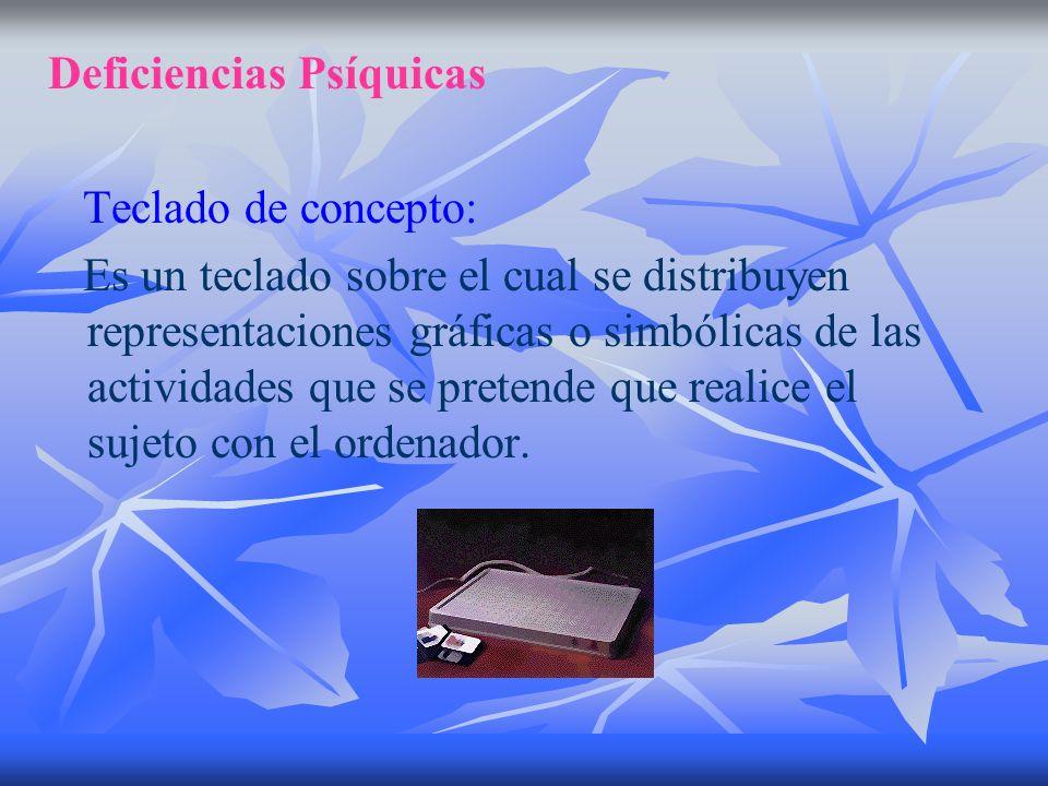 Deficiencias Psíquicas Teclado de concepto: Es un teclado sobre el cual se distribuyen representaciones gráficas o simbólicas de las actividades que s