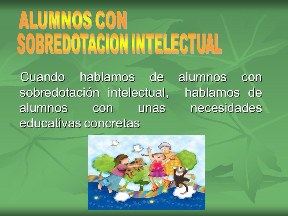 Cuando hablamos de alumnos con sobredotación intelectual, hablamos de alumnos con unas necesidades educativas concretas