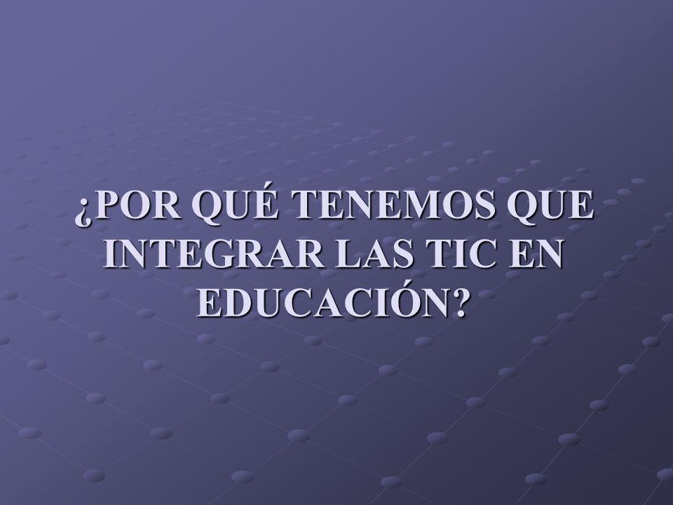 ¿POR QUÉ TENEMOS QUE INTEGRAR LAS TIC EN EDUCACIÓN?