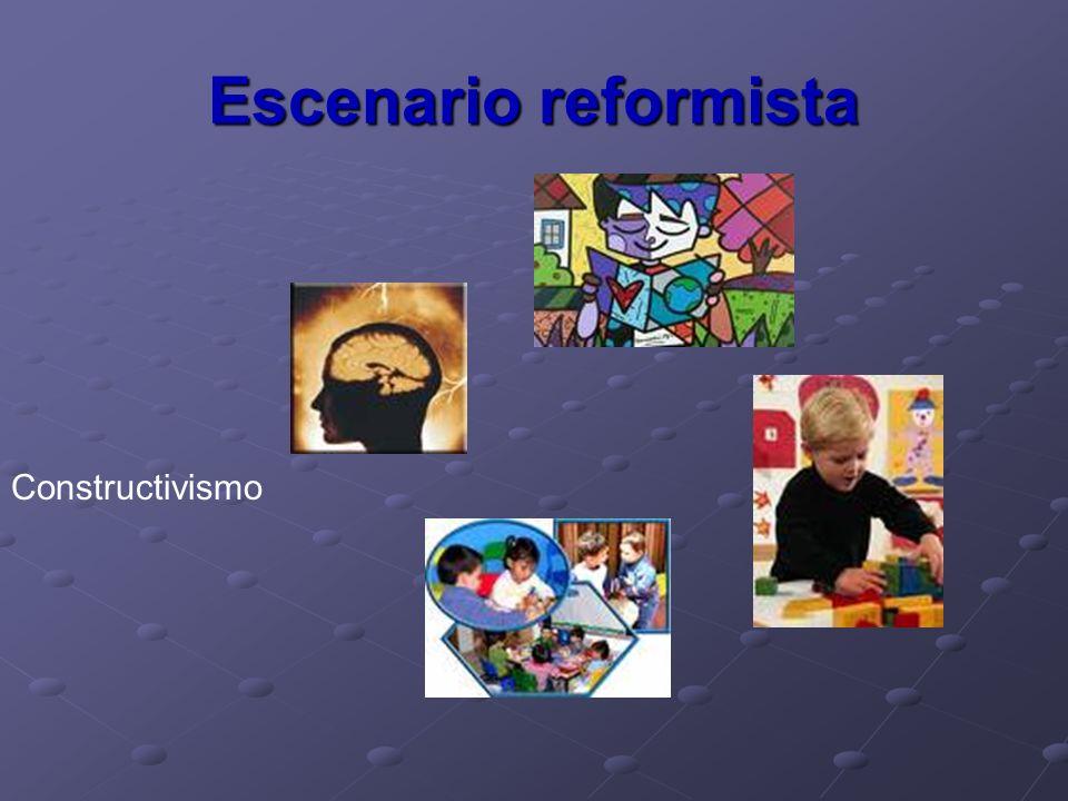 Escenario reformista Constructivismo
