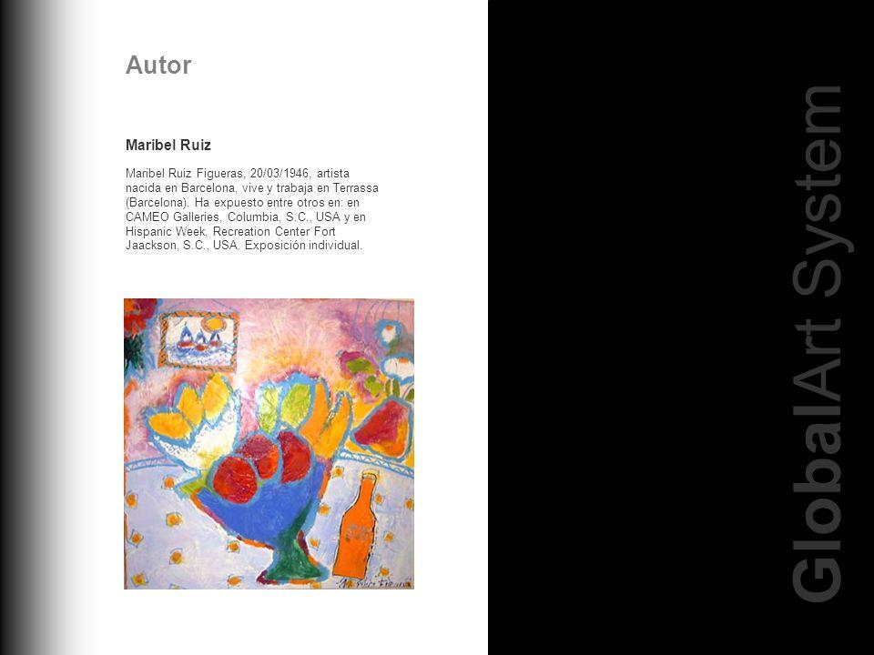 GlobalArt System Autor Maribel Ruiz Maribel Ruiz Figueras, 20/03/1946, artista nacida en Barcelona, vive y trabaja en Terrassa (Barcelona). Ha expuest