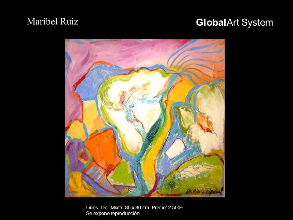 GlobalArt System Maribel Ruiz Lirios. Tec. Mixta. 80 x 80 cm. Precio: 2.500 Se expone reproducción