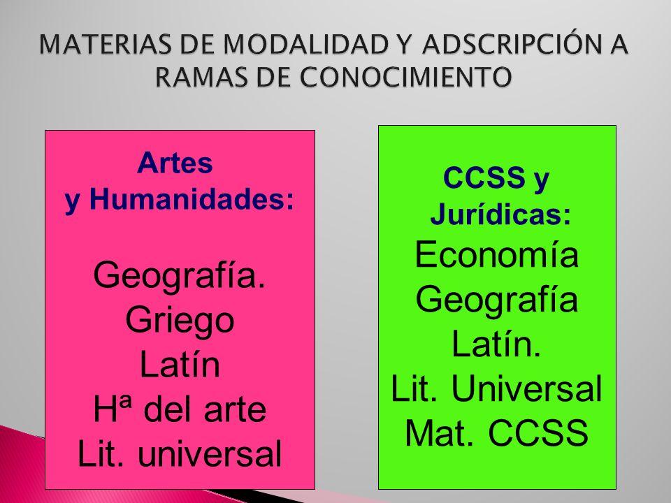 Artes y Humanidades: Geografía. Griego Latín Hª del arte Lit. universal CCSS y Jurídicas: Economía Geografía Latín. Lit. Universal Mat. CCSS