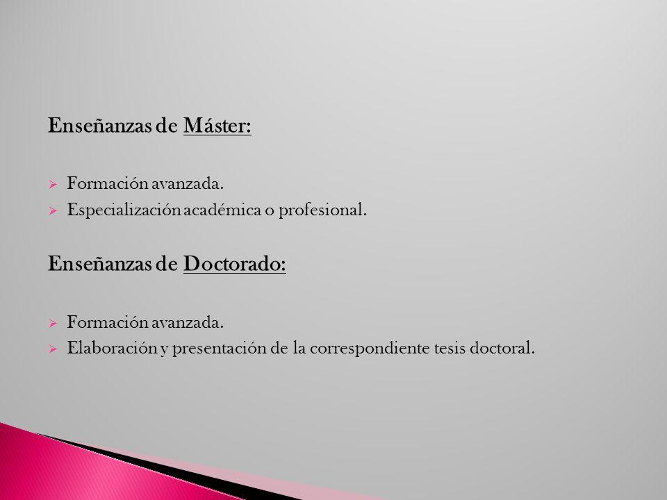 Enseñanzas de Máster: Formación avanzada. Especialización académica o profesional. Enseñanzas de Doctorado: Formación avanzada. Elaboración y presenta