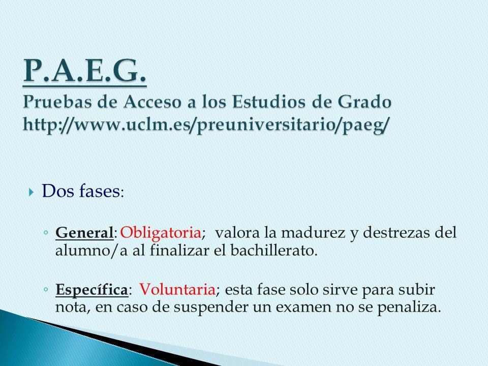 Dos fases : General : Obligatoria; valora la madurez y destrezas del alumno/a al finalizar el bachillerato.
