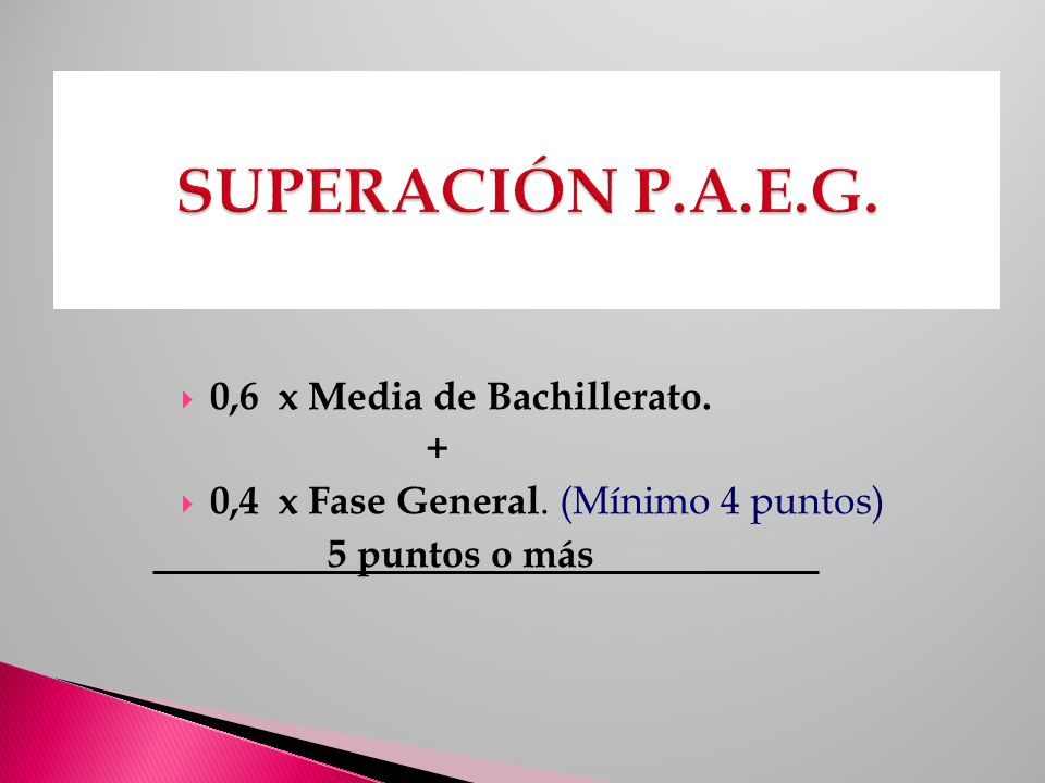 0,6 x Media de Bachillerato. + 0,4 x Fase General. (Mínimo 4 puntos) 5 puntos o más