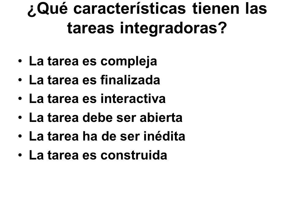 ¿Qué características tienen las tareas integradoras? La tarea es compleja La tarea es finalizada La tarea es interactiva La tarea debe ser abierta La